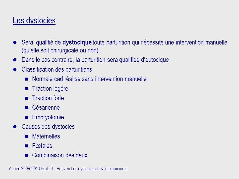 Année 2009-2010 Prof. Ch. Hanzen Les dystocies chez les ruminants Les dystocies Sera qualifié de dystocique toute parturition qui nécessite une interv