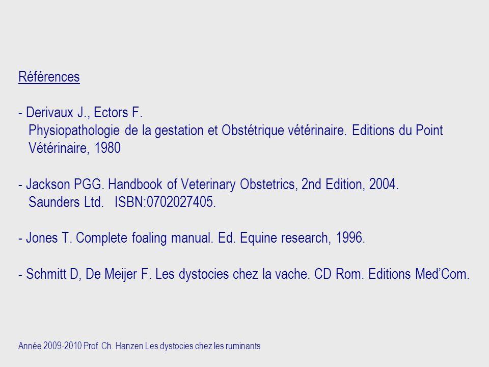 Année 2009-2010 Prof. Ch. Hanzen Les dystocies chez les ruminants Références - Derivaux J., Ectors F. Physiopathologie de la gestation et Obstétrique