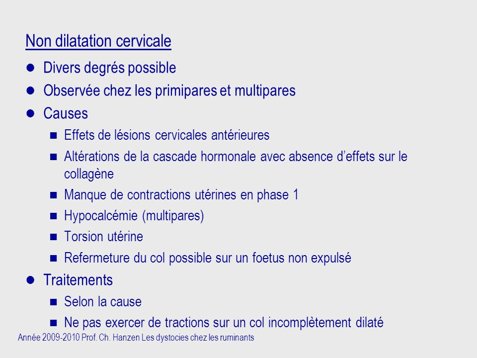 Année 2009-2010 Prof. Ch. Hanzen Les dystocies chez les ruminants Non dilatation cervicale Divers degrés possible Observée chez les primipares et mult