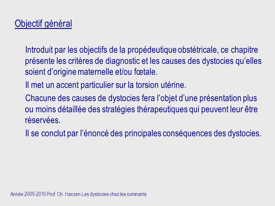 Année 2009-2010 Prof. Ch. Hanzen Les dystocies chez les ruminants Objectif général Introduit par les objectifs de la propédeutique obstétricale, ce ch