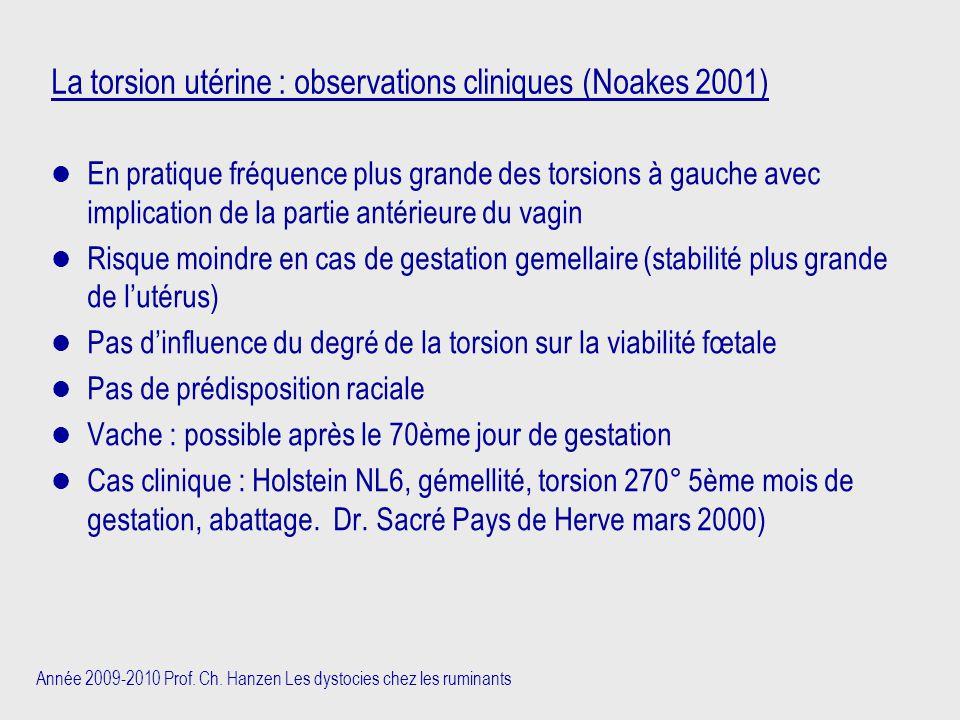 Année 2009-2010 Prof. Ch. Hanzen Les dystocies chez les ruminants La torsion utérine : observations cliniques (Noakes 2001) En pratique fréquence plus
