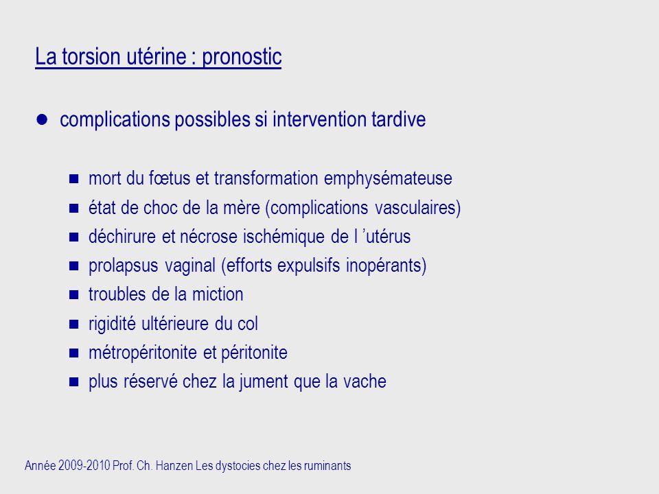 Année 2009-2010 Prof. Ch. Hanzen Les dystocies chez les ruminants La torsion utérine : pronostic complications possibles si intervention tardive n mor