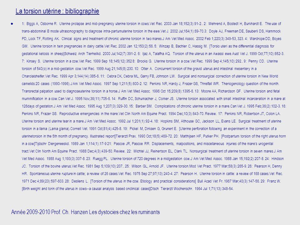 Année 2009-2010 Prof. Ch. Hanzen Les dystocies chez les ruminants La torsion utérine : bibliographie 1: Biggs A, Osborne R. Uterine prolapse and mid-p