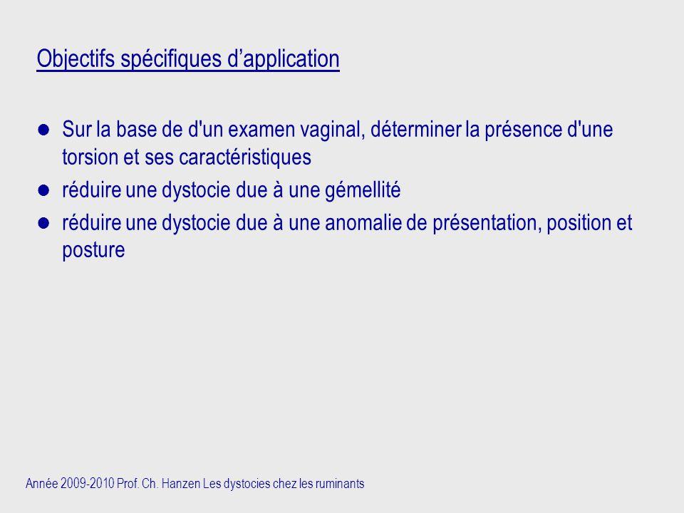 Année 2009-2010 Prof. Ch. Hanzen Les dystocies chez les ruminants Objectifs spécifiques d'application Sur la base de d'un examen vaginal, déterminer l
