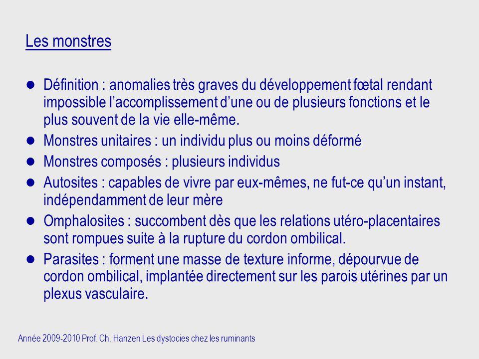 Année 2009-2010 Prof. Ch. Hanzen Les dystocies chez les ruminants Les monstres Définition : anomalies très graves du développement fœtal rendant impos