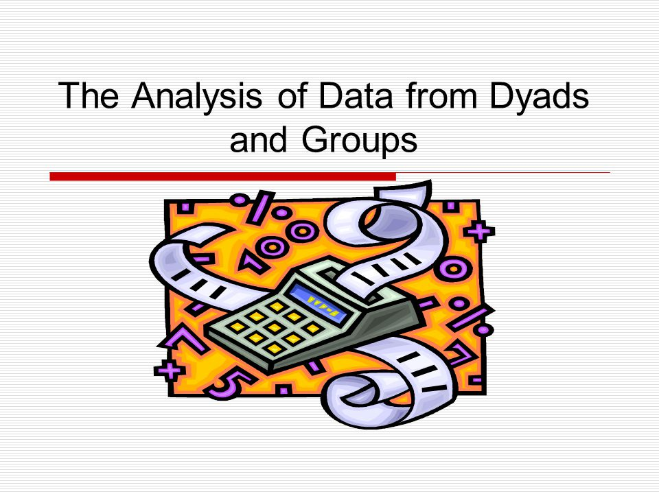 The Analysis of Data from Dyads and Groups