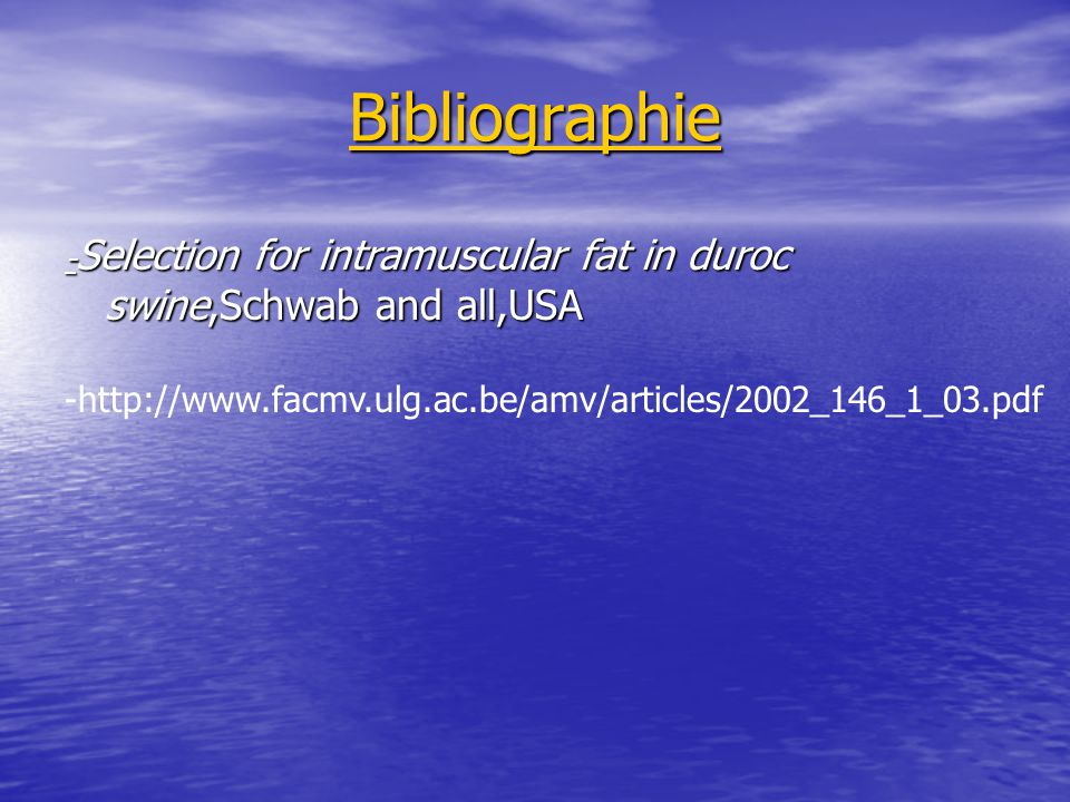 Bibliographie - Selection for intramuscular fat in duroc swine,Schwab and all,USA -http://www.facmv.ulg.ac.be/amv/articles/2002_146_1_03.pdf