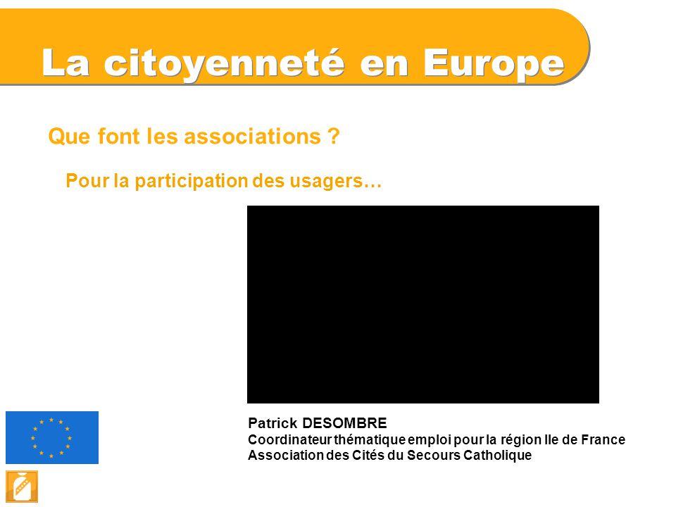 La citoyenneté en Europe Que font les associations ? Patrick DESOMBRE Coordinateur thématique emploi pour la région Ile de France Association des Cité