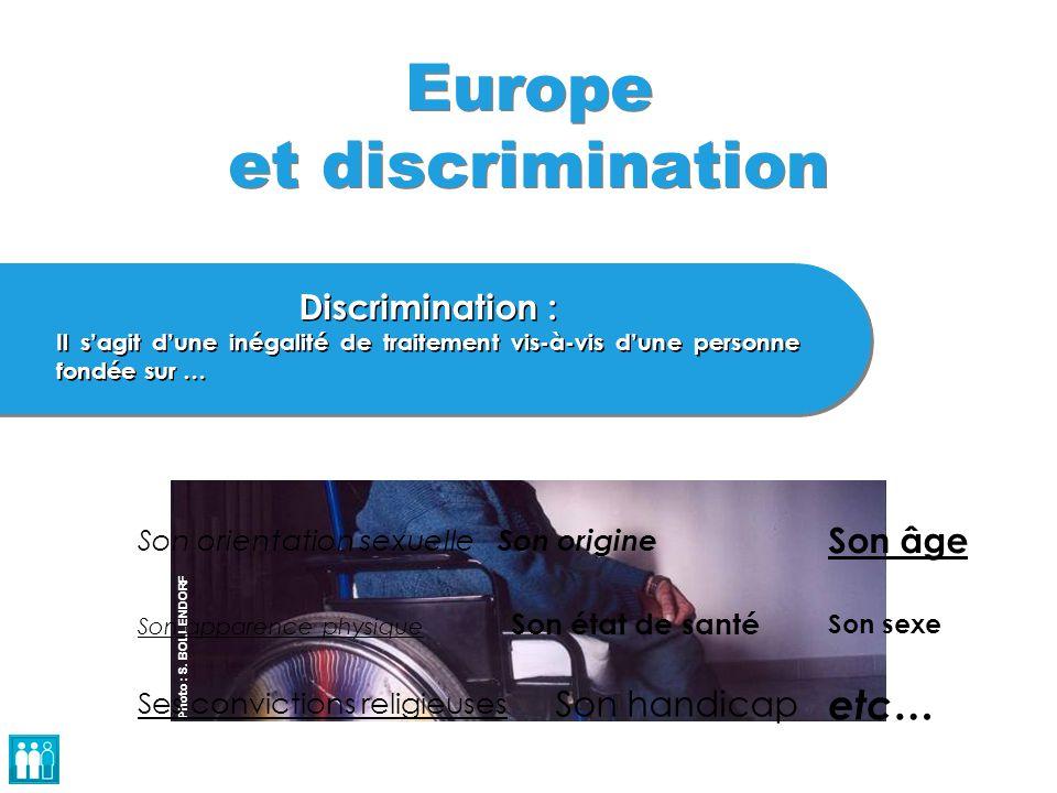Photo : S. BOLLENDORF Europe et discrimination Discrimination : Il s'agit d'une inégalité de traitement vis-à-vis d'une personne fondée sur … Discrimi