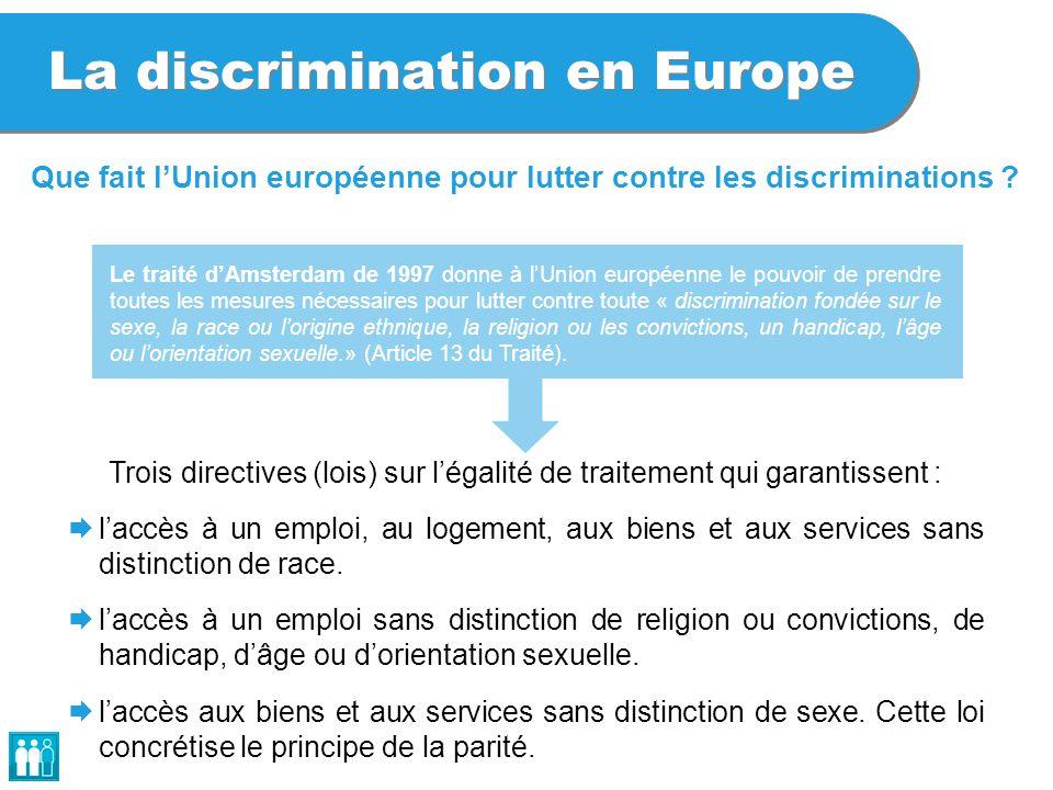 La discrimination en Europe Le traité d'Amsterdam de 1997 donne à l'Union européenne le pouvoir de prendre toutes les mesures nécessaires pour lutter