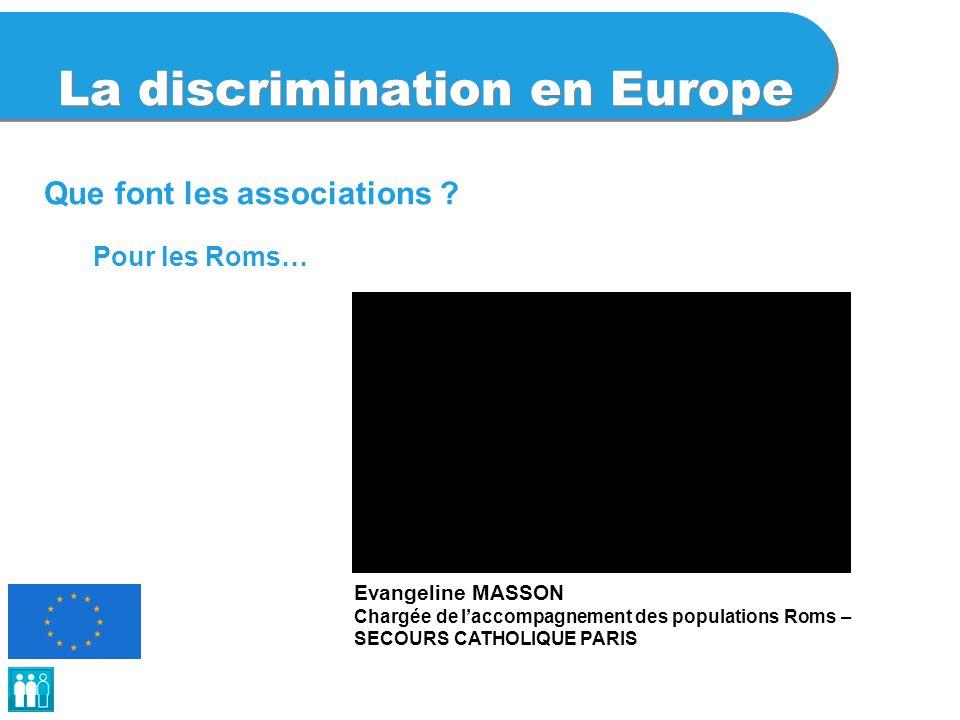 La discrimination en Europe Que font les associations ? Evangeline MASSON Chargée de l'accompagnement des populations Roms – SECOURS CATHOLIQUE PARIS