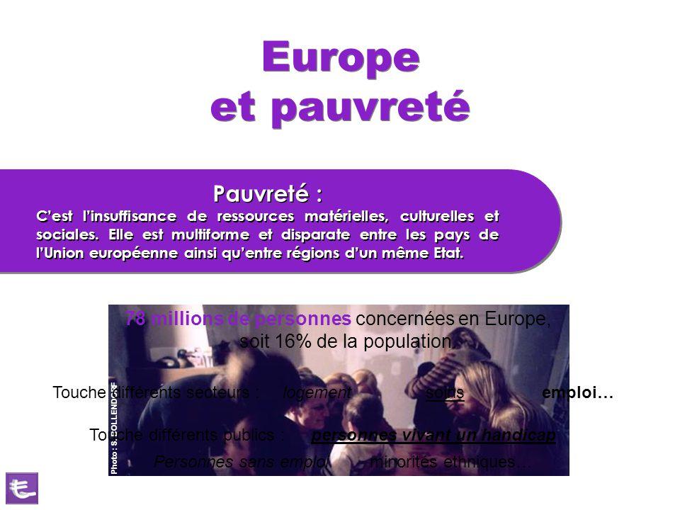 Photo : S. BOLLENDORF Europe et pauvreté Pauvreté : C'est l'insuffisance de ressources matérielles, culturelles et sociales. Elle est multiforme et di