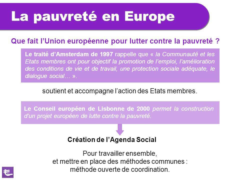 La pauvreté en Europe soutient et accompagne l'action des Etats membres. Le traité d'Amsterdam de 1997 rappelle que « la Communauté et les Etats membr