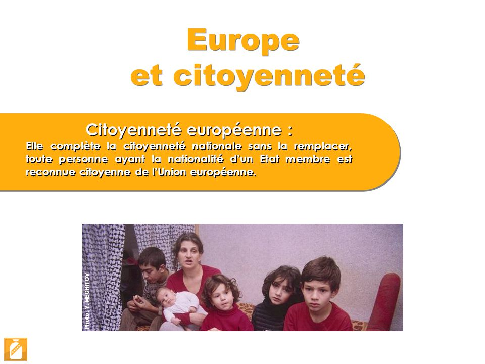 Europe et citoyenneté Citoyenneté européenne : Elle complète la citoyenneté nationale sans la remplacer, toute personne ayant la nationalité d'un Etat