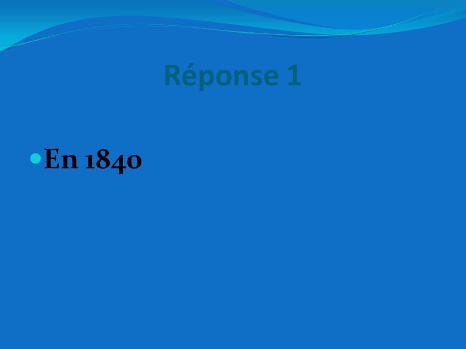 Réponse 1 En 1840