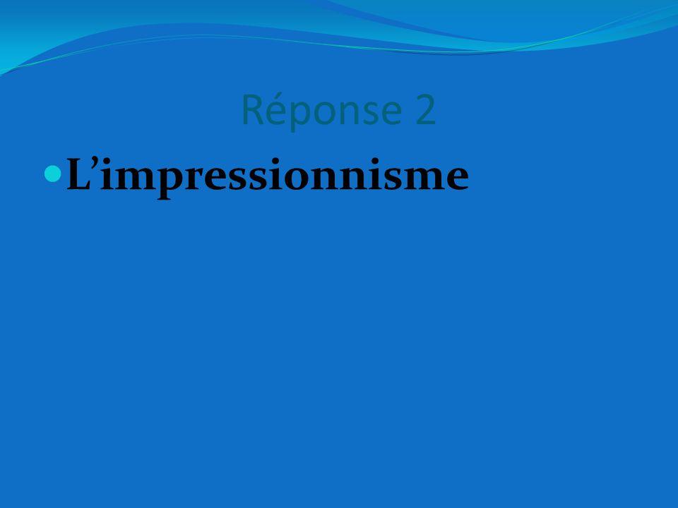 Réponse 2 L'impressionnisme