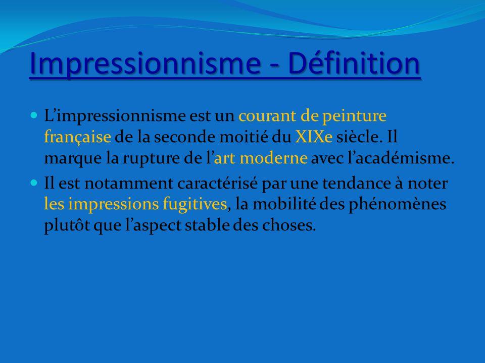 Impressionnisme - Définition L'impressionnisme est un courant de peinture française de la seconde moitié du XIXe siècle. Il marque la rupture de l'art