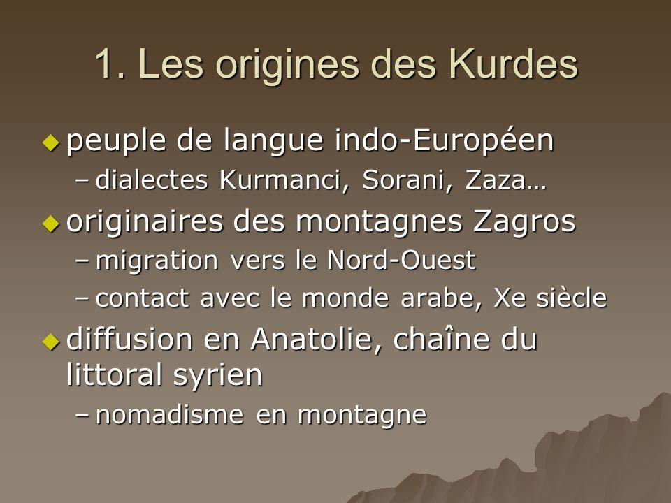 1. Les origines des Kurdes  peuple de langue indo-Européen –dialectes Kurmanci, Sorani, Zaza…  originaires des montagnes Zagros –migration vers le N