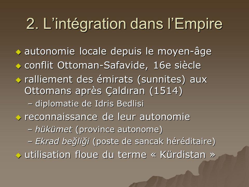 2. L'intégration dans l'Empire  autonomie locale depuis le moyen-âge  conflit Ottoman-Safavide, 16e siècle  ralliement des émirats (sunnites) aux O