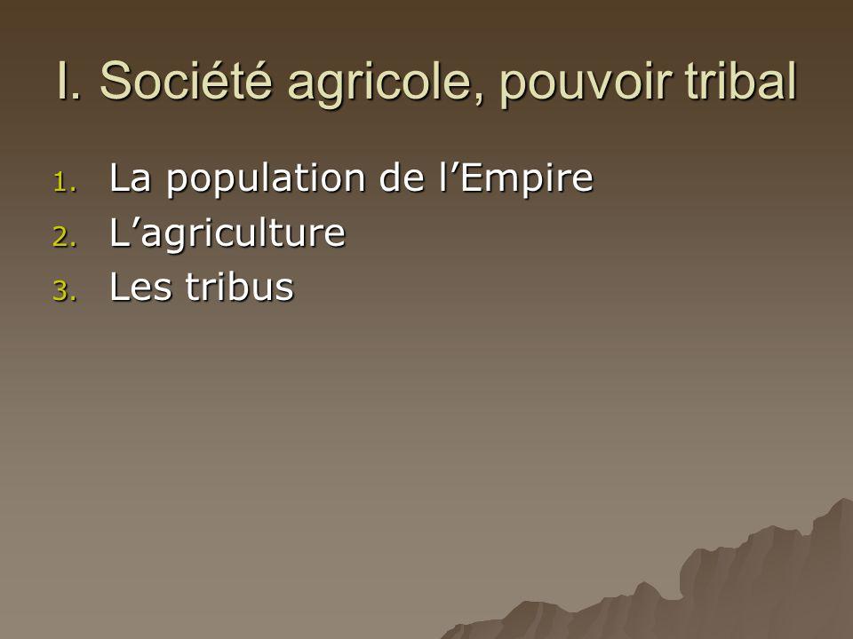 I. Société agricole, pouvoir tribal 1. La population de l'Empire 2. L'agriculture 3. Les tribus