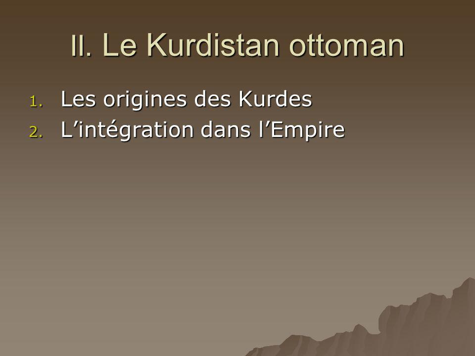 II. Le Kurdistan ottoman 1. Les origines des Kurdes 2. L'intégration dans l'Empire