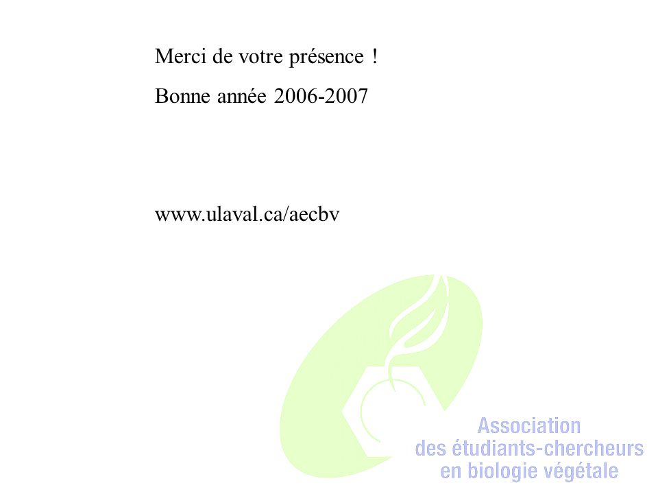 Merci de votre présence ! Bonne année 2006-2007 www.ulaval.ca/aecbv