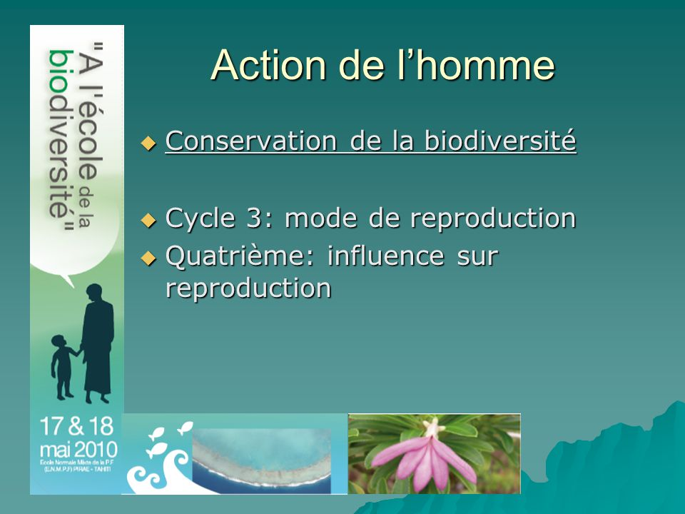 Action de l'homme  Conservation de la biodiversité  Cycle 3: mode de reproduction  Quatrième: influence sur reproduction