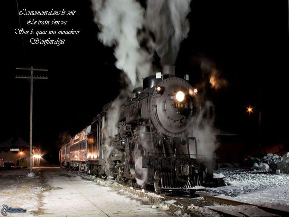 Lentement dans le soir Le train s en va Sur le quai son mouchoir S enfuit déjà