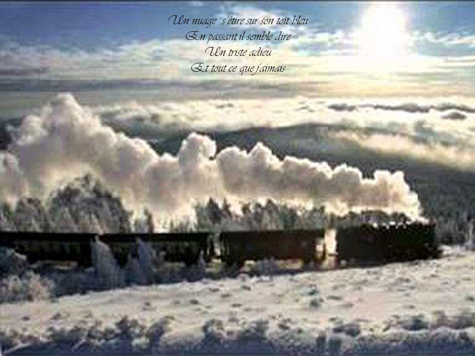 Lorsque le train vire Dans un flot de fumée S'efface à jamais