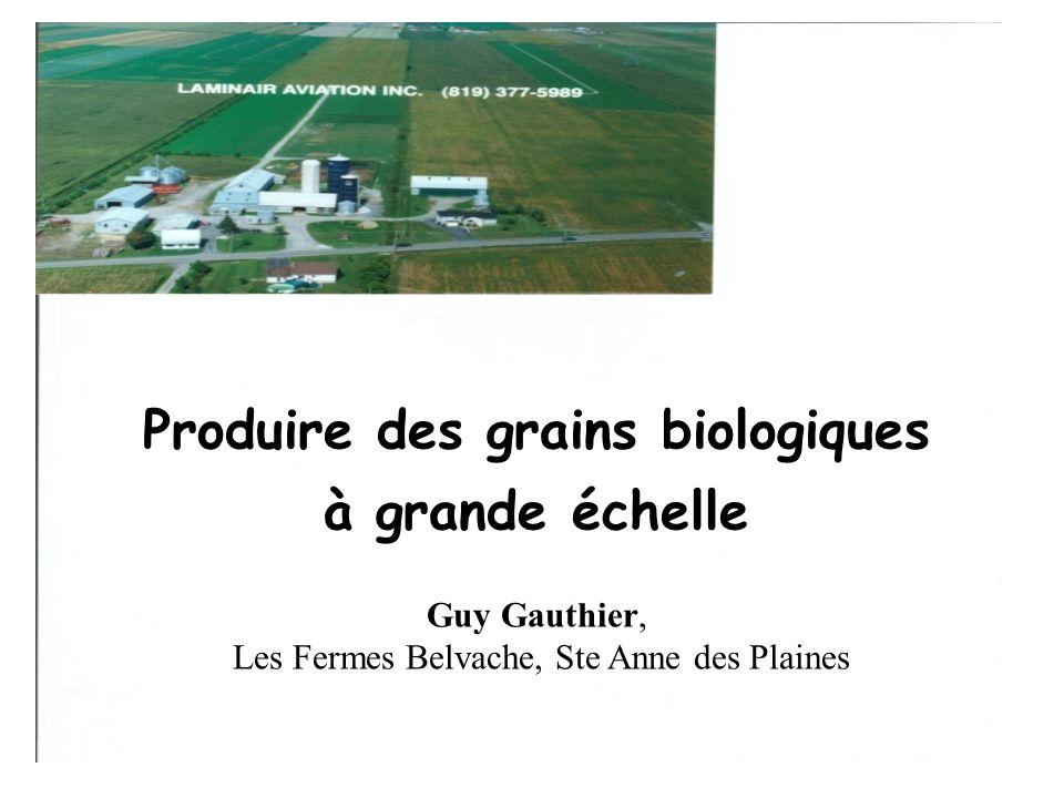 Produire des grains biologiques à grande échelle Guy Gauthier, Les Fermes Belvache, Ste Anne des Plaines