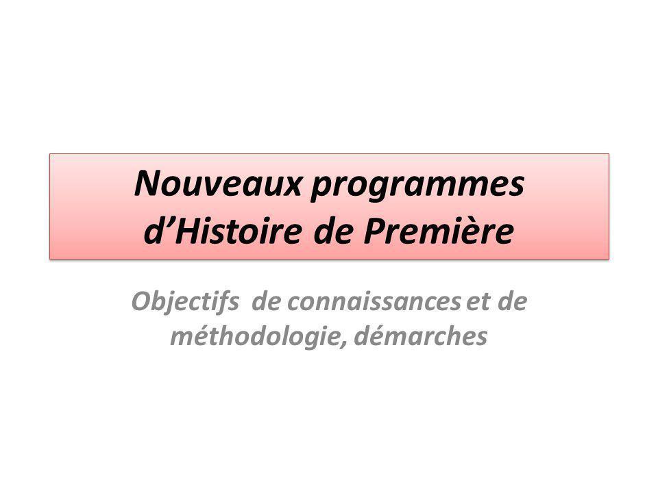 Nouveaux programmes d'Histoire de Première Objectifs de connaissances et de méthodologie, démarches