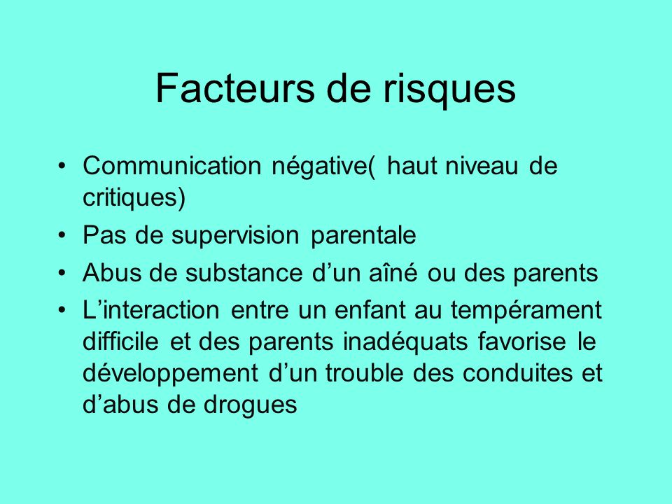Facteurs de risques Communication négative( haut niveau de critiques) Pas de supervision parentale Abus de substance d'un aîné ou des parents L'intera