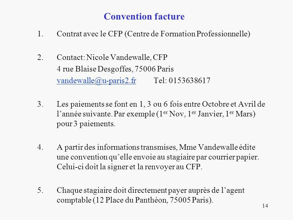 14 Convention facture 1.Contrat avec le CFP (Centre de Formation Professionnelle) 2.Contact: Nicole Vandewalle, CFP 4 rue Blaise Desgoffes, 75006 Pari