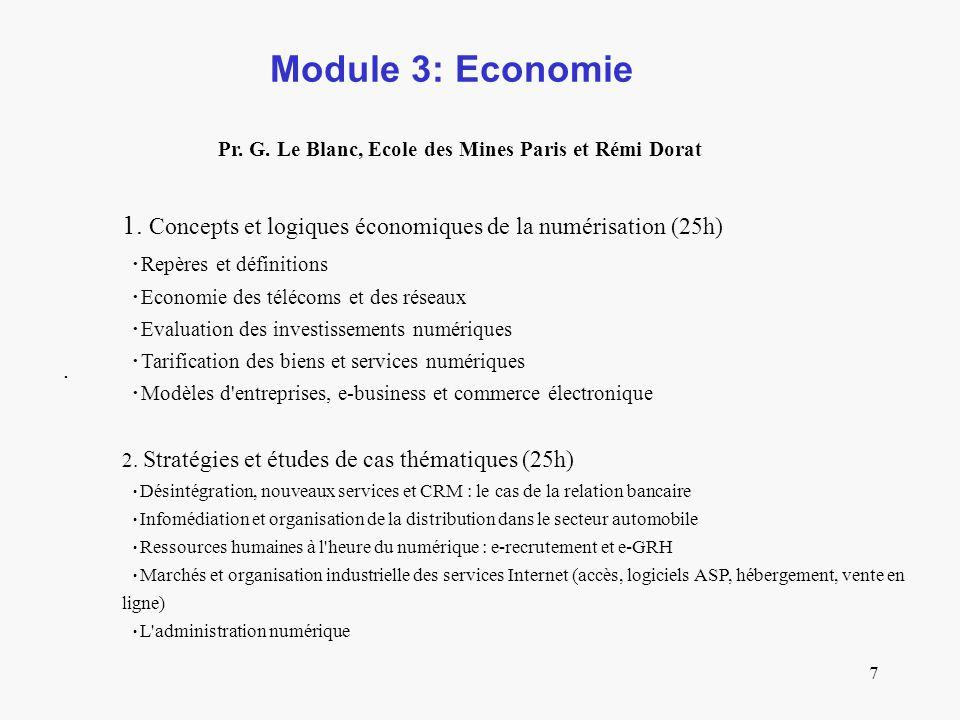 7 Module 3: Economie. Pr. G. Le Blanc, Ecole des Mines Paris et Rémi Dorat 1. Concepts et logiques économiques de la numérisation (25h) Repères et déf