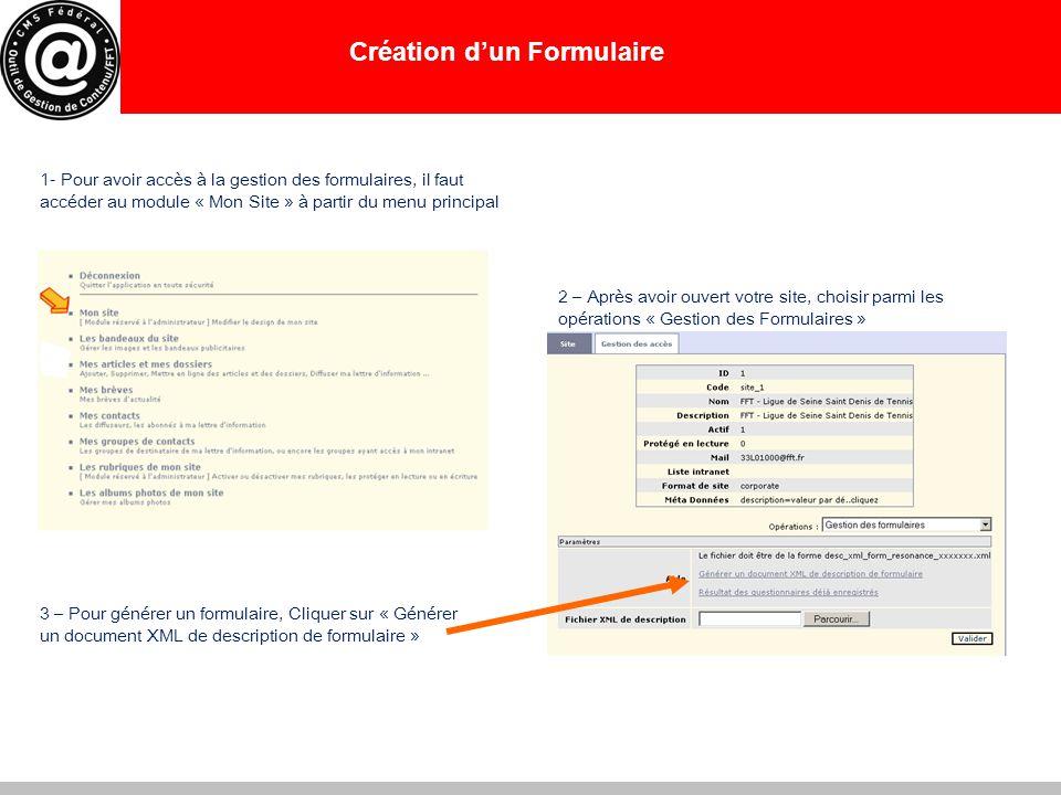 Création d'un Formulaire 1- Pour avoir accès à la gestion des formulaires, il faut accéder au module « Mon Site » à partir du menu principal 2 – Après avoir ouvert votre site, choisir parmi les opérations « Gestion des Formulaires » 3 – Pour générer un formulaire, Cliquer sur « Générer un document XML de description de formulaire »