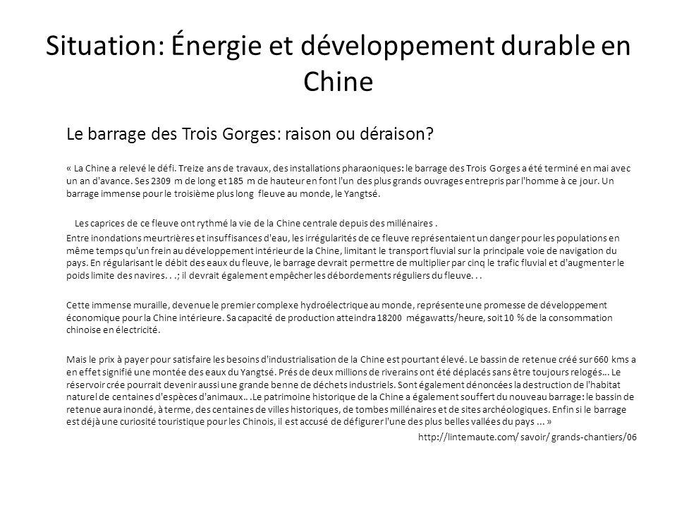 Situation: Énergie et développement durable en Chine Le barrage des Trois Gorges: raison ou déraison? « La Chine a relevé le défi. Treize ans de trava
