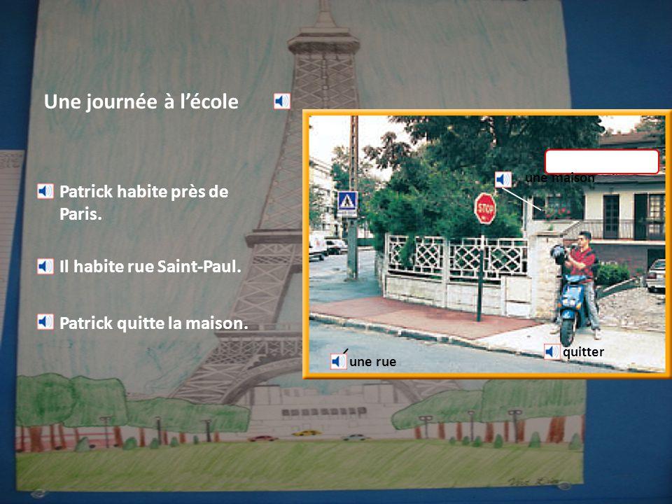 Une journée à l'école une rue quitter Patrick habite près de Paris.