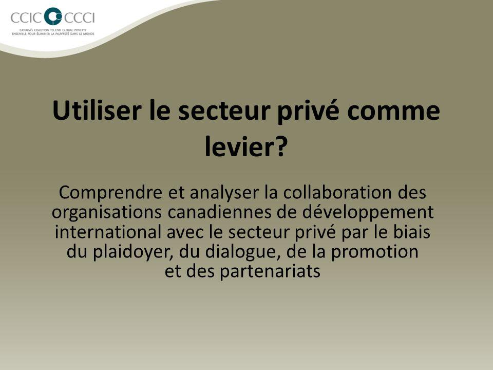 Utiliser le secteur privé comme levier? Comprendre et analyser la collaboration des organisations canadiennes de développement international avec le s