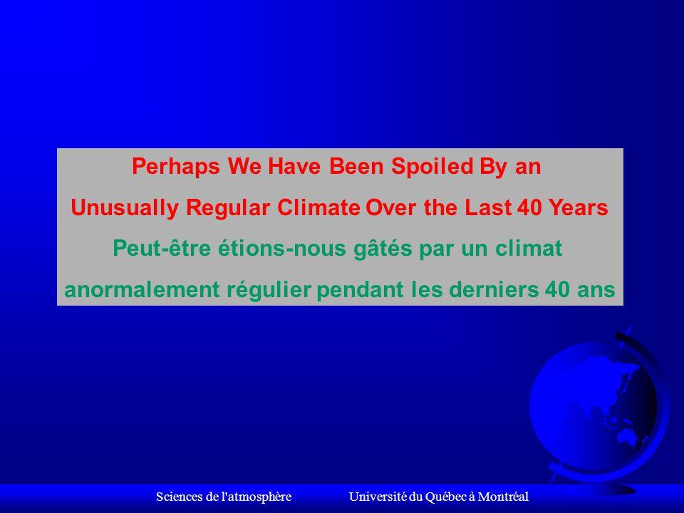 Sciences de l atmosphère Université du Québec à Montréal Variabilité intra-annuelle de la température ( Plus de 300 stations climatiques à travers le monde) Intra-annuel Temperature Variability ( More than 300 climate stations around the word) Source: Michaels et al 1998,Climate Research