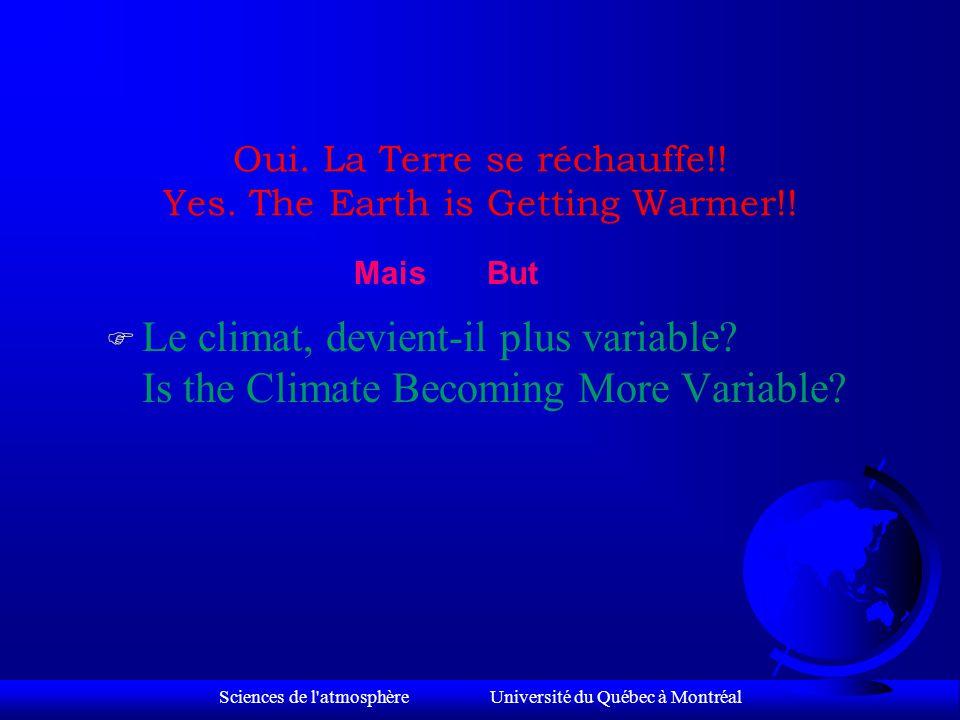 Sciences de l atmosphère Université du Québec à Montréal Tendance linéaire (1 C / siècle) Linear Tendency (1 C / century) Temperature Change (C) Variation de température (C) Écart de la moyenne 1951-80 Deviation from 1951-80 average Canada's Temperature Température du Canada