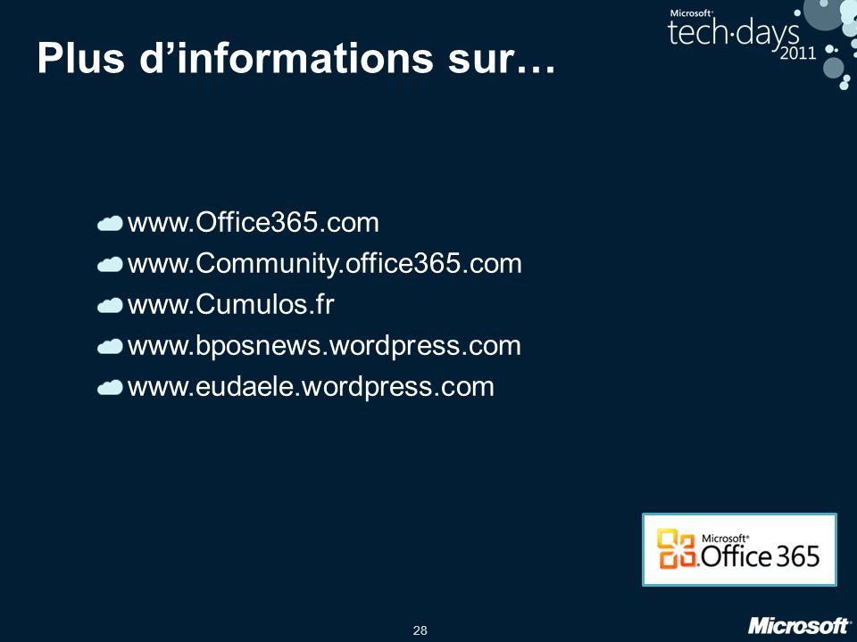 28 Plus d'informations sur… www.Office365.com www.Community.office365.com www.Cumulos.fr www.bposnews.wordpress.com www.eudaele.wordpress.com