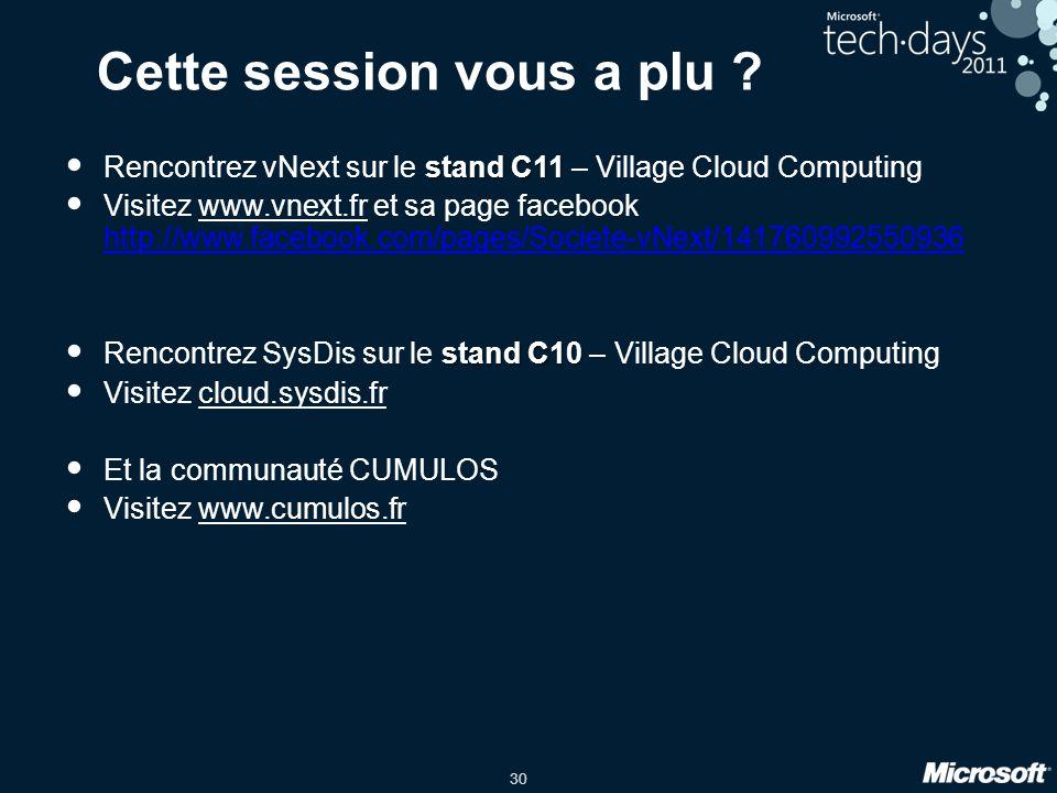 30 Cette session vous a plu ? stand C11 Rencontrez vNext sur le stand C11 – Village Cloud Computing Visitez www.vnext.fr et sa page facebook http://ww