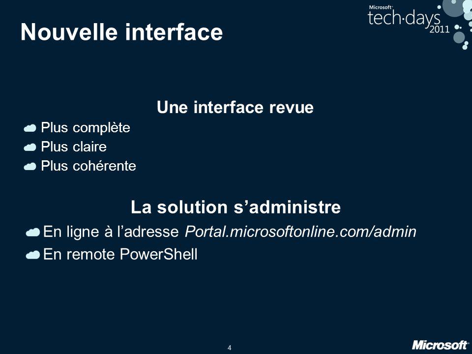 4 Nouvelle interface Une interface revue Plus complète Plus claire Plus cohérente La solution s'administre En ligne à l'adresse Portal.microsoftonline