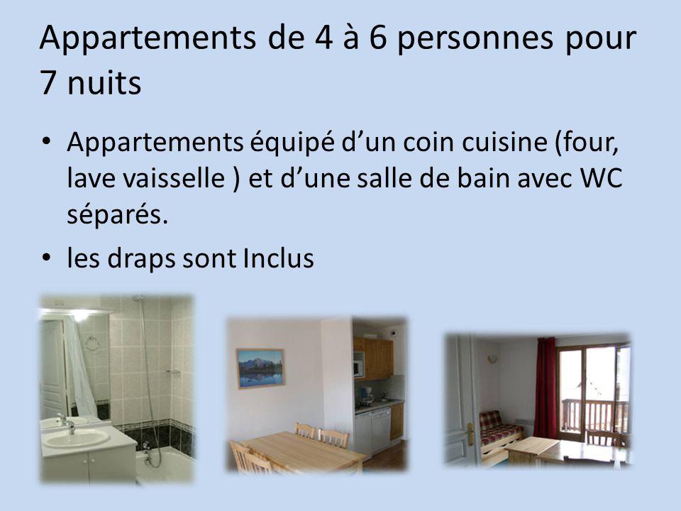 Appartements de 4 à 6 personnes pour 7 nuits Appartements équipé d'un coin cuisine (four, lave vaisselle ) et d'une salle de bain avec WC séparés.