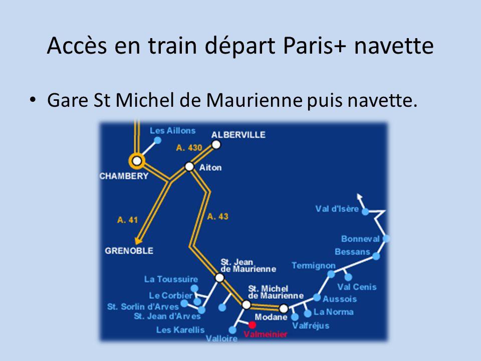 Accès en train départ Paris+ navette Gare St Michel de Maurienne puis navette.