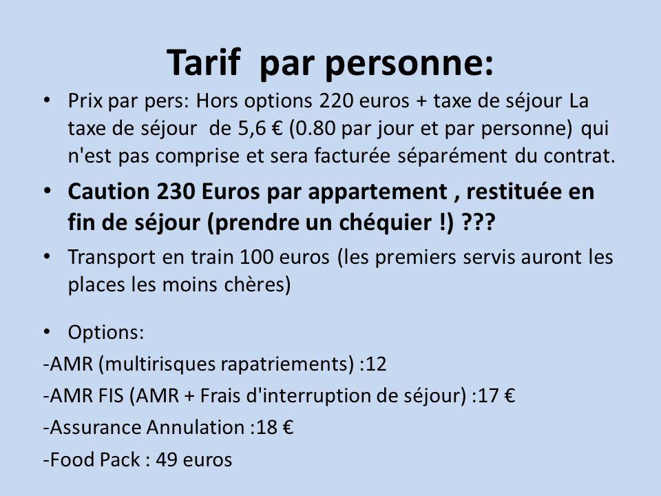 Tarif par personne: Prix par pers: Hors options 220 euros + taxe de séjour La taxe de séjour de 5,6 € (0.80 par jour et par personne) qui n est pas comprise et sera facturée séparément du contrat.