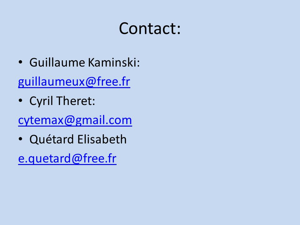 Contact: Guillaume Kaminski: guillaumeux@free.fr Cyril Theret: cytemax@gmail.com Quétard Elisabeth e.quetard@free.fr