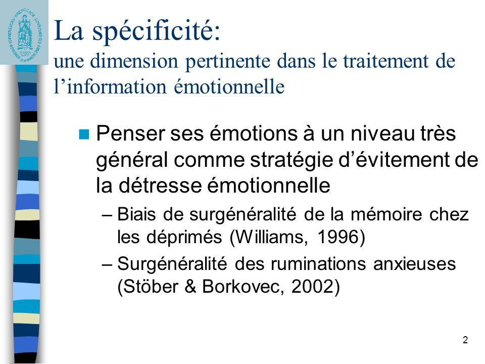2 La spécificité: une dimension pertinente dans le traitement de l'information émotionnelle Penser ses émotions à un niveau très général comme stratég