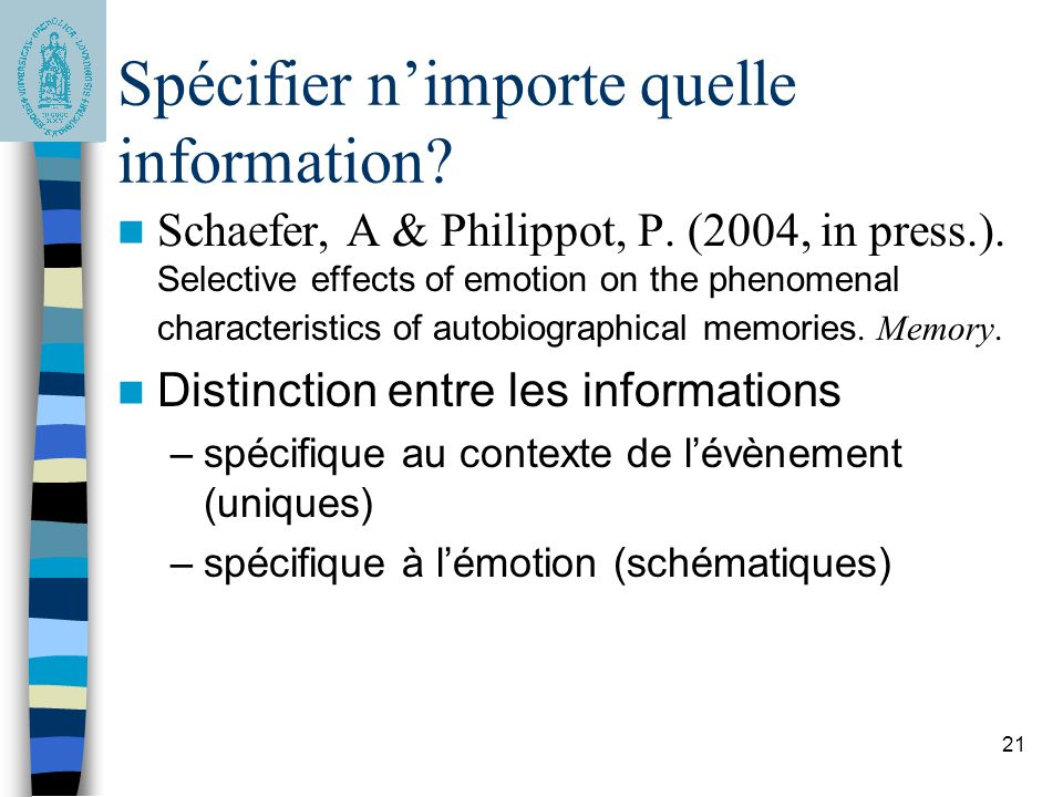 21 Spécifier n'importe quelle information? Schaefer, A & Philippot, P. (2004, in press.). Selective effects of emotion on the phenomenal characteristi