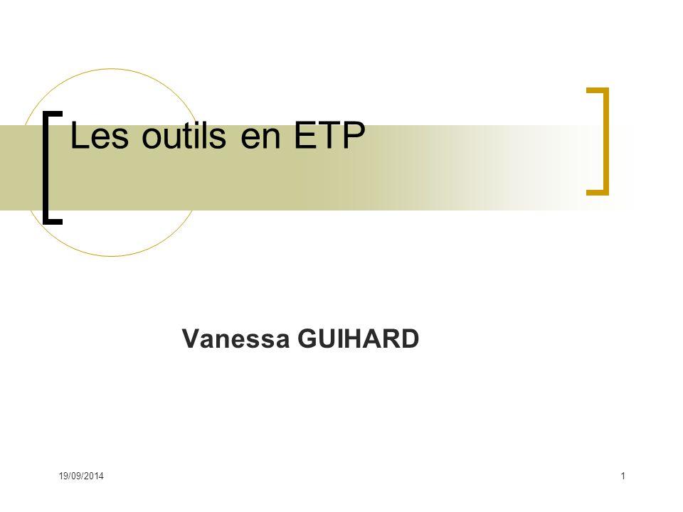 19/09/20141 Les outils en ETP Vanessa GUIHARD